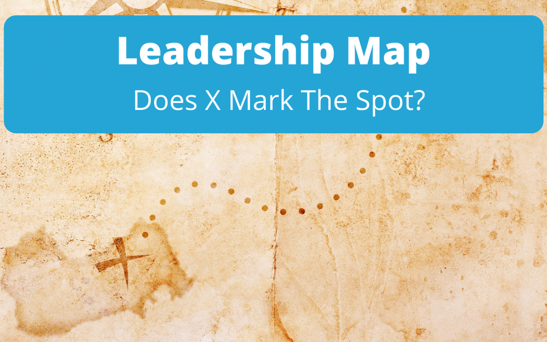 Leadership Map: Does X Mark The Spot? Find Your Success