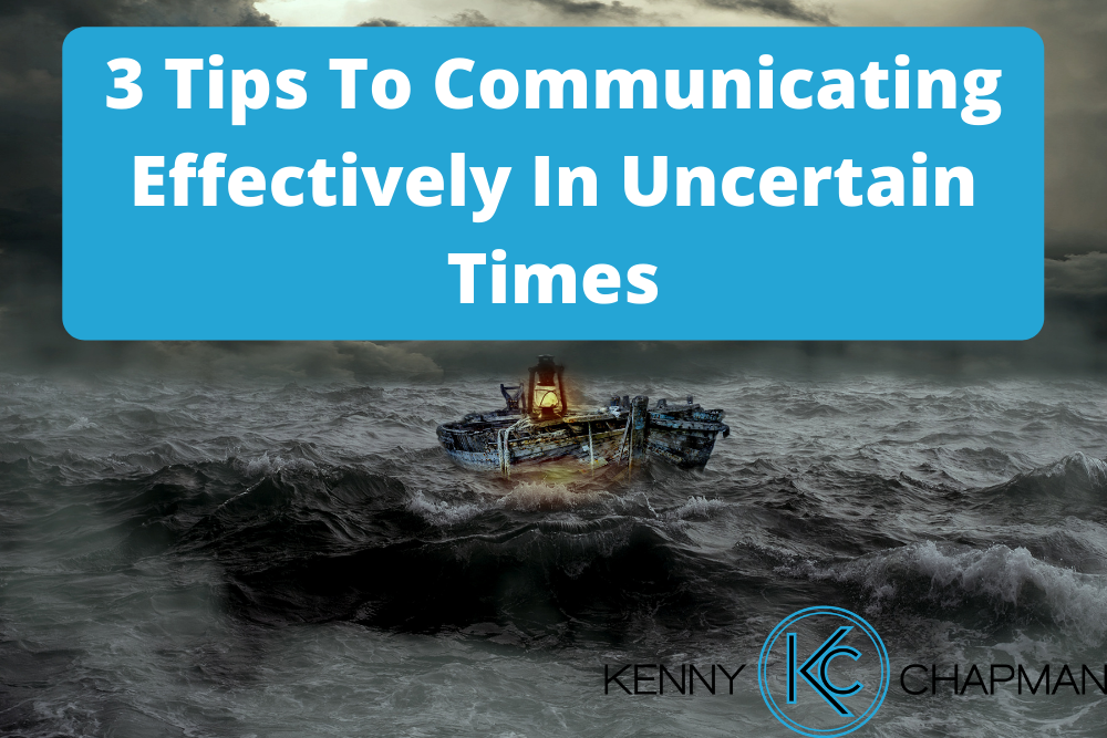 3 Tips To Communicating Effectively In Uncertain Times