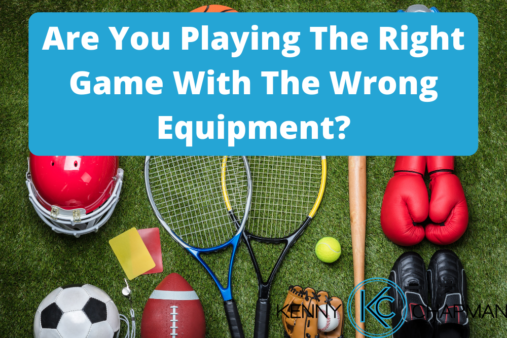Are You Playing The Right Game With The Wrong Equipment?
