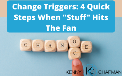 """Change Triggers: 4 Quick Steps When """"Stuff"""" Hits The Fan"""